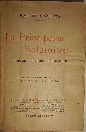 Raffaello Barbiera- La principessa di Belgiojoso, i suoi amici e nemici, il suo tempo