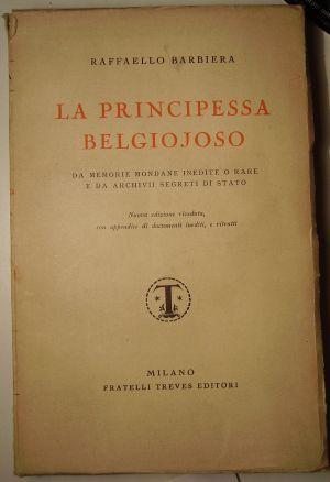 Raffaello Barbiera  La principessa di Belgiojoso, da memorie mondane inedite o rare e da archivi segreti di stato  Milano, 1913, 1922, 1930