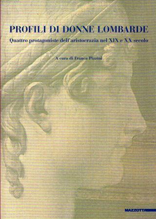 Franca Pizzini<br /> Profili di donne lombarde<br /> Mazzotta, Milano, 2009.