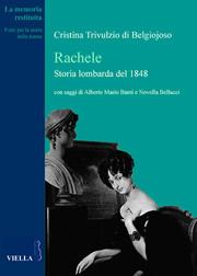 Rachele. Storia lombarda del 1848<br /> Collana: La memoria restituita, 2012<br /> Edizioni Viella.<br />