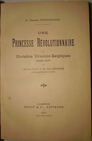 H. Remsen Whitehouse<br /> A Revolutionary Princess. Christina Belgiojoso Trivulzio Her life and times<br /> <br /> E.P. Dutton, New York, 1906