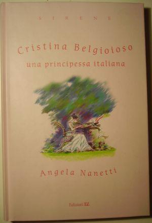 Angela Nanetti Cristina di Belgioioso, una principessa italiana