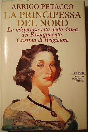 Arrigo Petacco La misteriosa storia della dama del Risorgimento: Cristina di Belgiojoso Mondadori, Milano, 1994