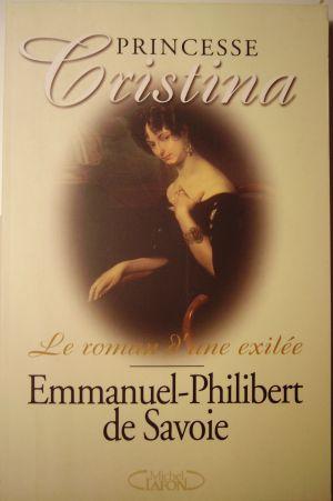 Emmanuel-Philibert de Savoie Princesse Cristina, le roman d'une exilée